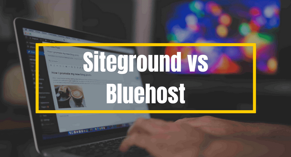 SiteGround vs. Bluehost - A Comparison and Review, Who Wins?