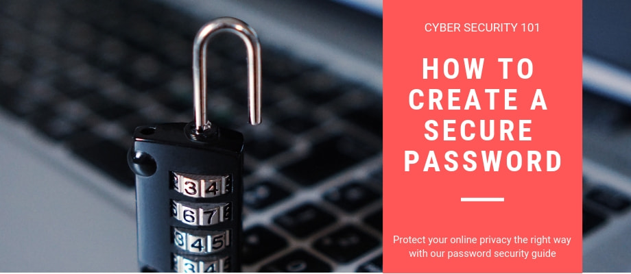 A Guide To Creating a Strong Password To Protect Your Online Accounts