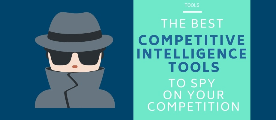 11 of The Best Competitive Intelligence Tools To Crush The Competition in 2019