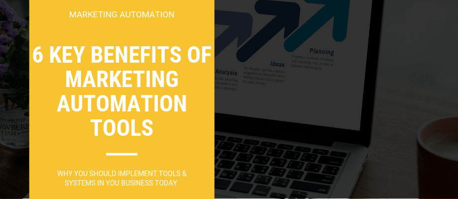 6 Key Benefits of Marketing Automation - What You Need To Know