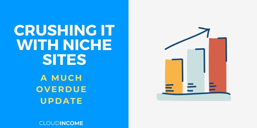 A Much Overdue Update – Crushing it with Niche Sites