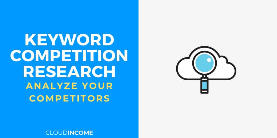 Keyword Competition Research 101 – What You Need To Know To Analyze Your Competitors