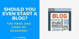 The Pros and Cons of Blogging – Should You Start A Blog?