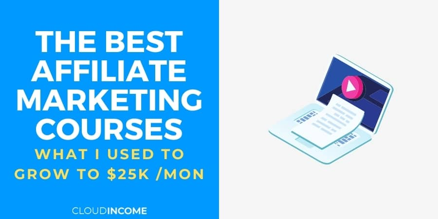 The 6 Best Affiliate Marketing Courses (what I used to grow to $25k /mon)