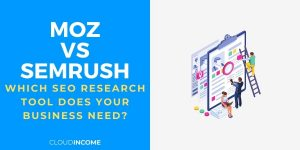 Moz vs SEMRush: Which SEO Research Tool Does Your Business Need?